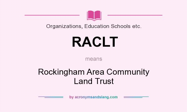 What does RACLT mean? It stands for Rockingham Area Community Land Trust