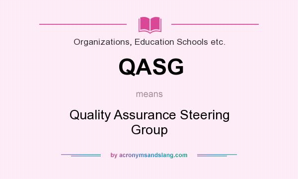 What does QASG mean? It stands for Quality Assurance Steering Group