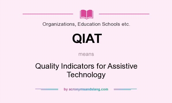 What does QIAT mean? It stands for Quality Indicators for Assistive Technology
