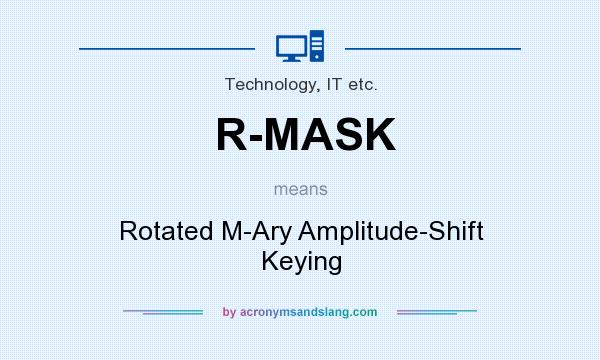 What does R-MASK mean? It stands for Rotated M-Ary Amplitude-Shift Keying
