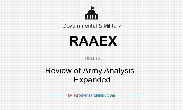 What does RAAEX mean? It stands for Review of Army Analysis - Expanded