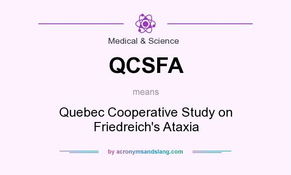 What does QCSFA mean? It stands for Quebec Cooperative Study on Friedreich`s Ataxia