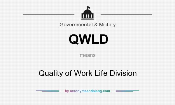 What does QWLD mean? It stands for Quality of Work Life Division