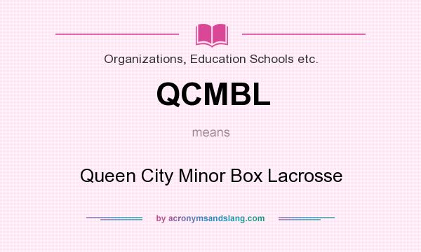 What does QCMBL mean? It stands for Queen City Minor Box Lacrosse