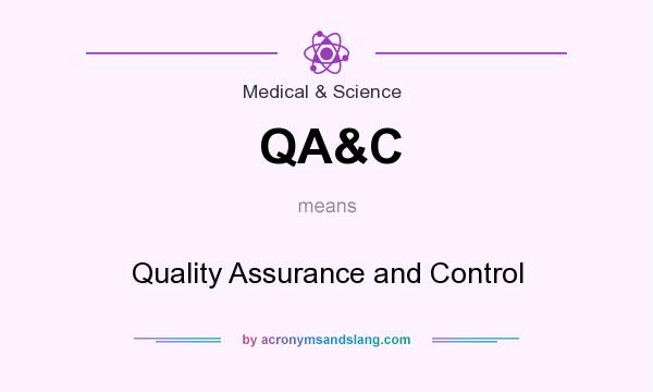 What does QA&C mean? It stands for Quality Assurance and Control