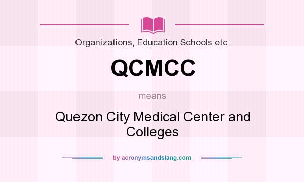 What does QCMCC mean? It stands for Quezon City Medical Center and Colleges