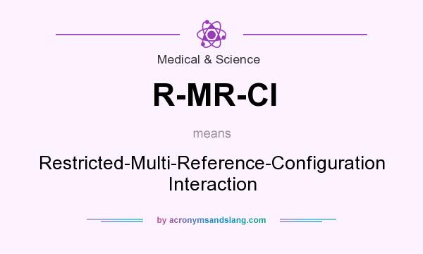 What does R-MR-CI mean? It stands for Restricted-Multi-Reference-Configuration Interaction