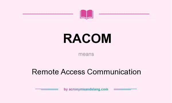 What does RACOM mean? It stands for Remote Access Communication