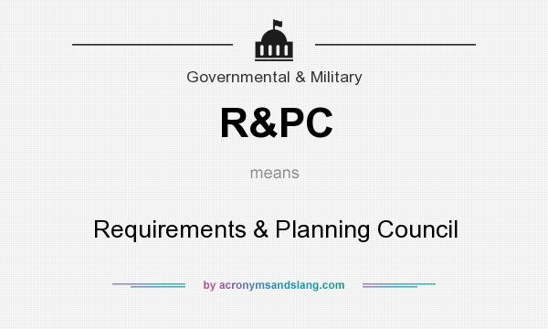 What does R&PC mean? It stands for Requirements & Planning Council