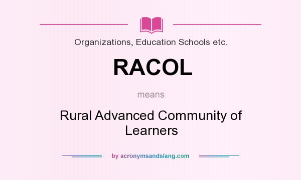 What does RACOL mean? It stands for Rural Advanced Community of Learners