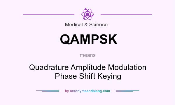 What does QAMPSK mean? It stands for Quadrature Amplitude Modulation Phase Shift Keying