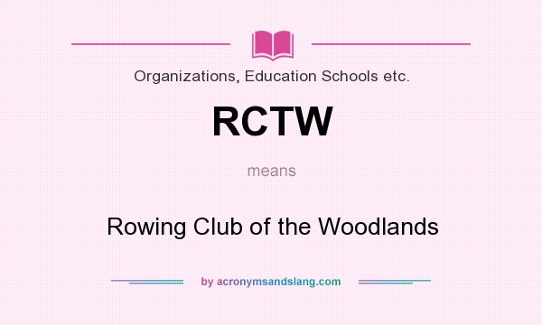 What does RCTW mean? It stands for Rowing Club of the Woodlands