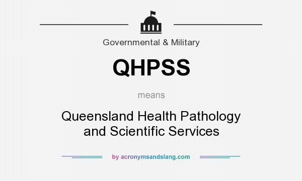 What does QHPSS mean? It stands for Queensland Health Pathology and Scientific Services
