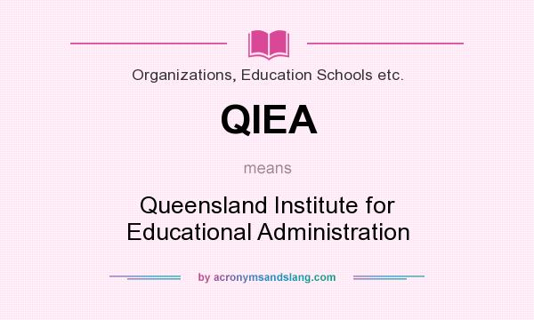 What does QIEA mean? It stands for Queensland Institute for Educational Administration