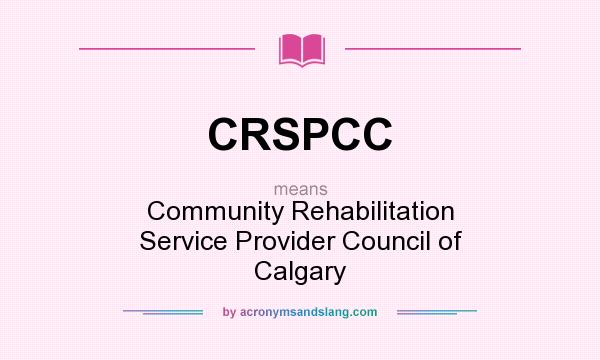 What does CRSPCC mean? It stands for Community Rehabilitation Service Provider Council of Calgary
