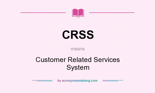 What does CRSS mean? It stands for Customer Related Services System