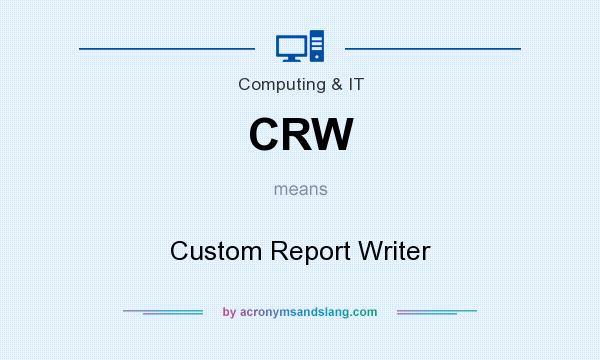 What does CRW mean? It stands for Custom Report Writer