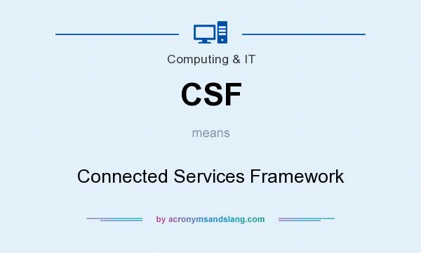 What does CSF mean? It stands for Connected Services Framework
