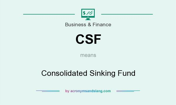 What does CSF mean? It stands for Consolidated Sinking Fund