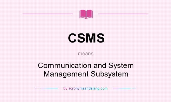 What does CSMS mean? It stands for Communication and System Management Subsystem
