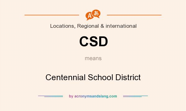 What does CSD mean? It stands for Centennial School District