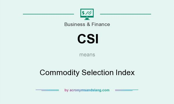 What does CSI mean? It stands for Commodity Selection Index