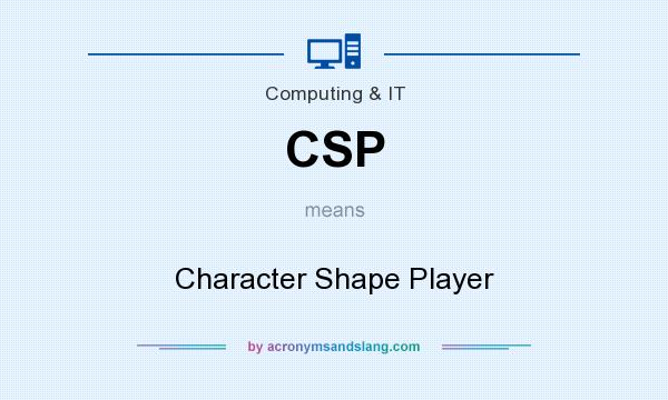 What does CSP mean? It stands for Character Shape Player
