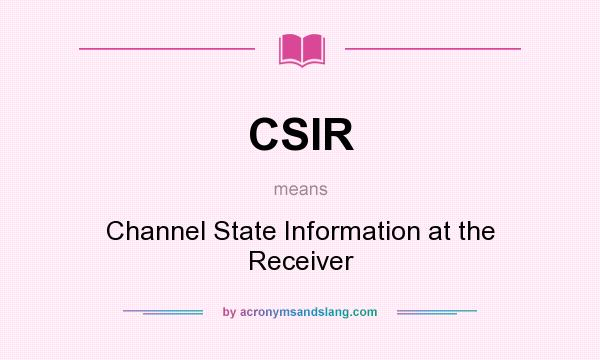 What does CSIR mean? It stands for Channel State Information at the Receiver
