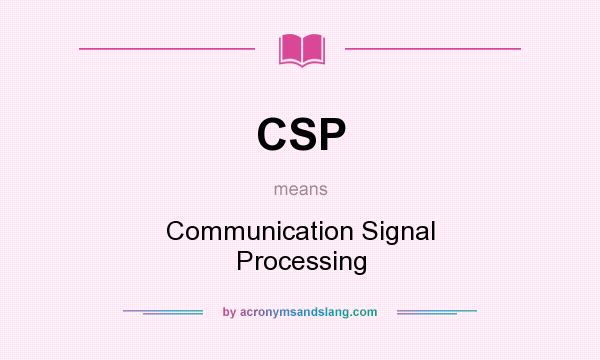 What does CSP mean? It stands for Communication Signal Processing