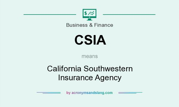 What does CSIA mean? It stands for California Southwestern Insurance Agency