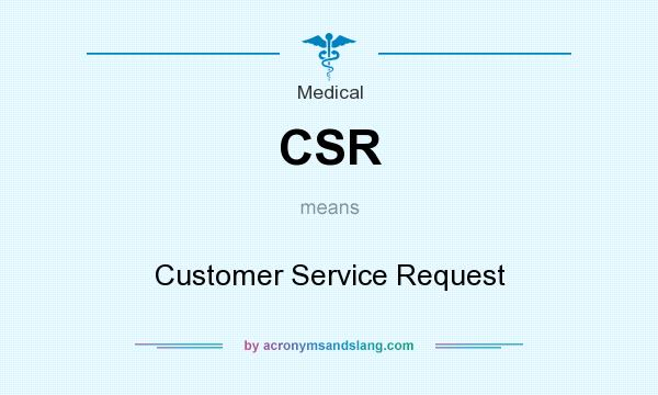 What does CSR mean? It stands for Customer Service Request