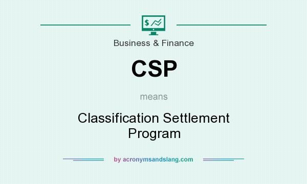 What does CSP mean? It stands for Classification Settlement Program
