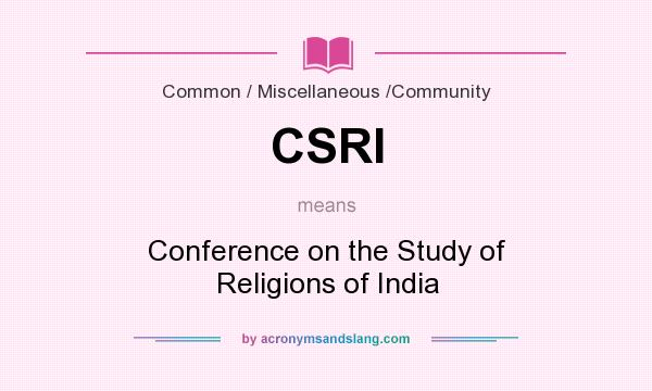 What does CSRI mean? It stands for Conference on the Study of Religions of India