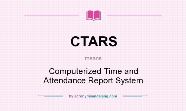 What does CTARS mean? It stands for Computerized Time and Attendance Report System