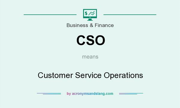What does CSO mean? It stands for Customer Service Operations