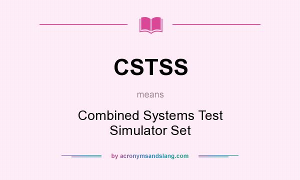 What does CSTSS mean? It stands for Combined Systems Test Simulator Set