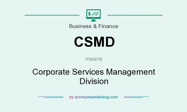 What does CSMD mean? It stands for Corporate Services Management Division