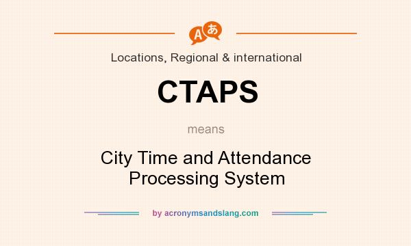 What does CTAPS mean? It stands for City Time and Attendance Processing System