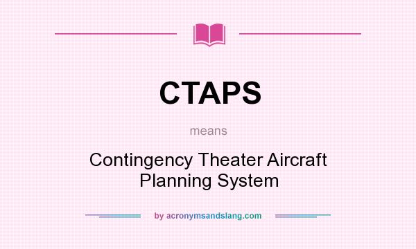 What does CTAPS mean? It stands for Contingency Theater Aircraft Planning System