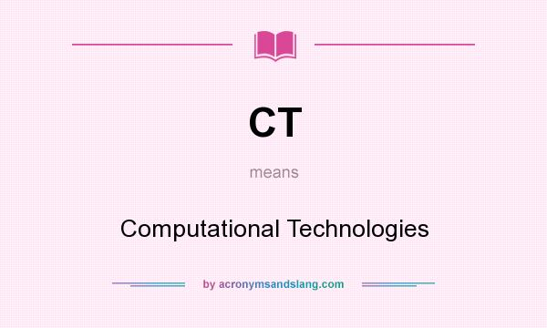 What does CT mean? It stands for Computational Technologies