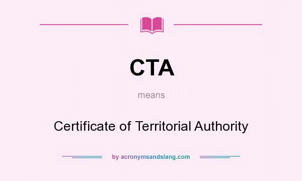 What does CTA mean? It stands for Certificate of Territorial Authority