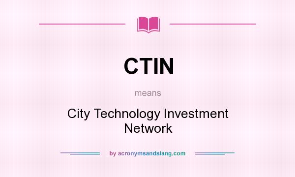 What does CTIN mean? It stands for City Technology Investment Network