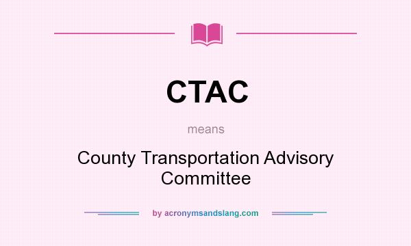 What does CTAC mean? It stands for County Transportation Advisory Committee