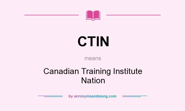 What does CTIN mean? It stands for Canadian Training Institute Nation