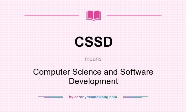 What does CSSD mean? It stands for Computer Science and Software Development