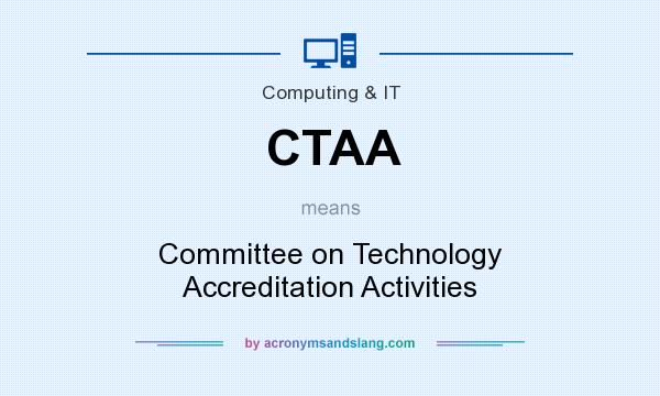 What does CTAA mean? It stands for Committee on Technology Accreditation Activities