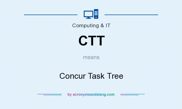 What does CTT mean? It stands for Concur Task Tree