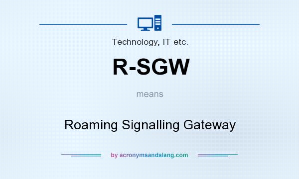 What does R-SGW mean? It stands for Roaming Signalling Gateway