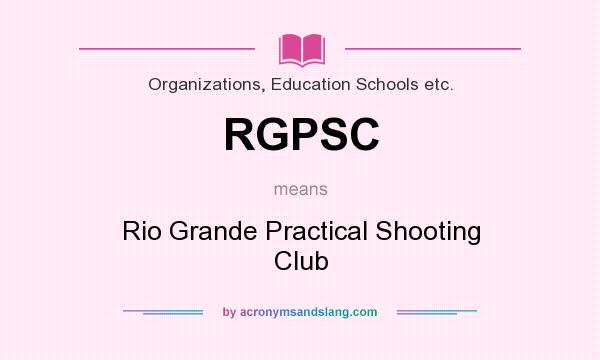 What does RGPSC mean? It stands for Rio Grande Practical Shooting Club
