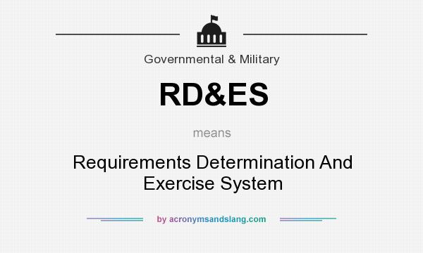 What does RD&ES mean? It stands for Requirements Determination And Exercise System